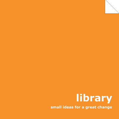 Library. Small Ideas For a Great Change - a Brochure